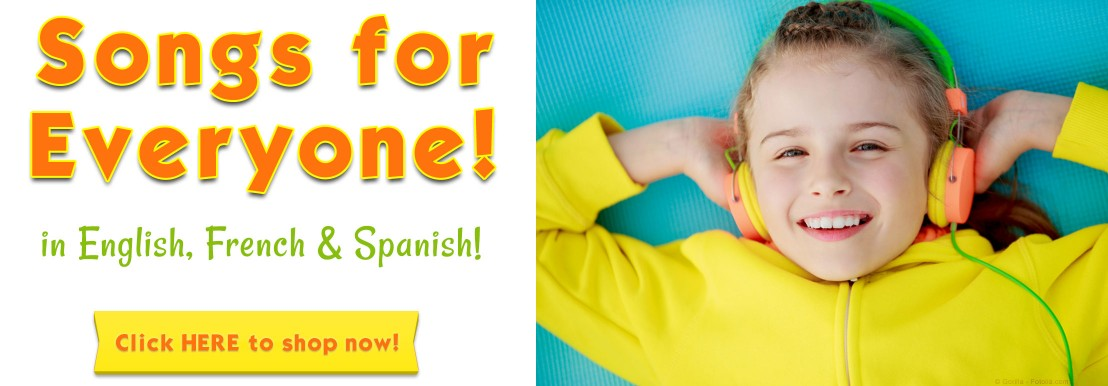 Songs for Everyone! In English, French & Spanish! Click HERE to shop now!