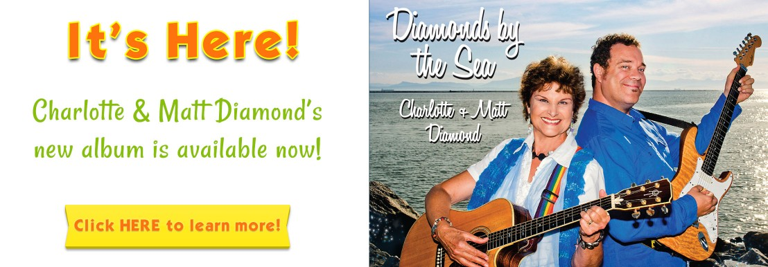 It's here! Charlotte & Matt Diamond's new album, DIAMONDS BY THE SEA, is now available! CLICK HERE to learn more!