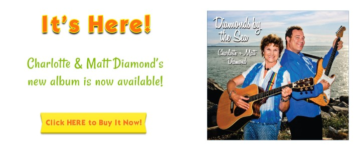 It's here! Charlotte & Matt Diamond's new album, DIAMONDS BY THE SEA, is available now! Click here to buy it now!